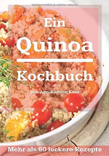 Ein Quinoa Kochbuch: Mehr als 60 leckere Rezepte