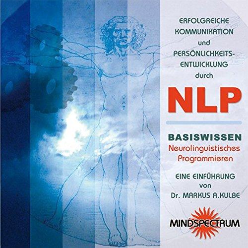Erfolgreiche Kommunikation und Persönlichkeitsentwicklung durch NLP: Basiswissen Neurolinguistisches Programmieren