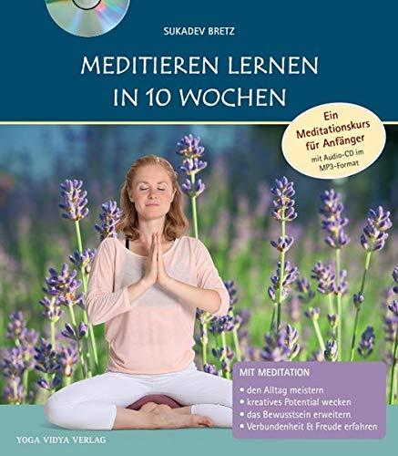 Meditieren lernen in 10 Wochen: Ein Meditationskurs für Anfänger mit Audio-CD im MP3-Format