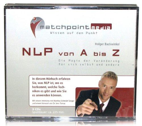 NLP von A - Z / NLP Hörbuch / NLP CDs zum NLP lernen: Die Magie der Veränderung für sich selbst und andere 3 CDs, Spieldauer ca. 225 Min.