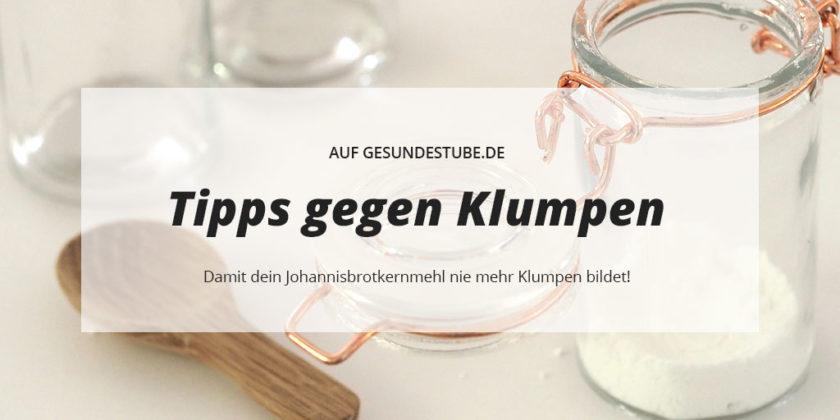 Tipps gegen klumpendes Johannisbrotkernmehl